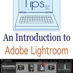 Tech Tips – a Lightroom Primer