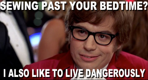 I also like to live dangerously - sewing humor - more funnies from Melly Sews
