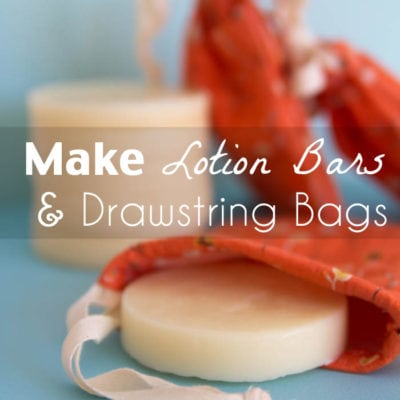 How to Make Lotion Bars and How to Sew Drawstring Bags