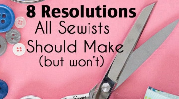 8 New Year's Resolutions that all Sewists Should Make (but won't)