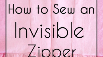 How to Sew an Invisible Zipper