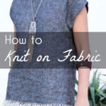 Linen Tunic with Lace Knit Edge – How to Knit on Fabric