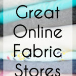 7 Great Online Fabric Stores – And What To Buy at Each