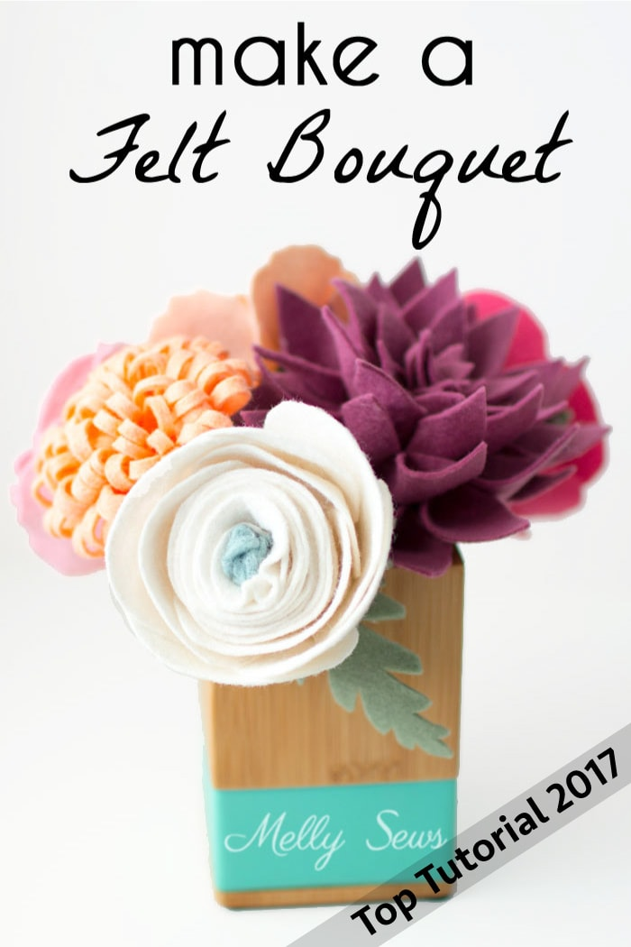 Top 5 Tutorials 2017 - Make a Felt Bouquet - from Melly Sews