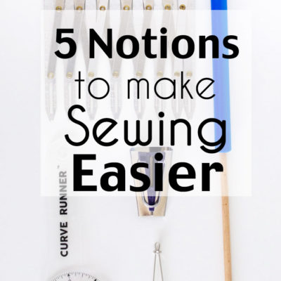 5 Sewing Notions to Make Your Life Easier